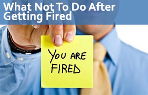 What Not To Do After Getting Fired
