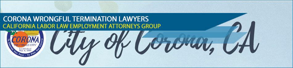 Corona Wrongful Termination Lawyers