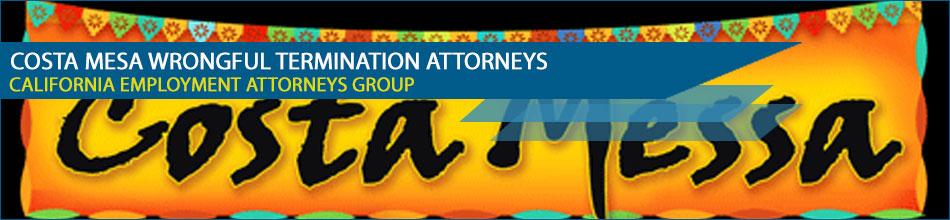 Costa mesa wrongful termination attorneys