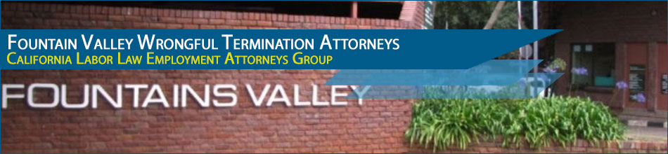 Fountain Valley Wrongful Termination Attorneys