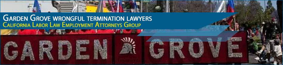 Garden Grove wrongful termination lawyers