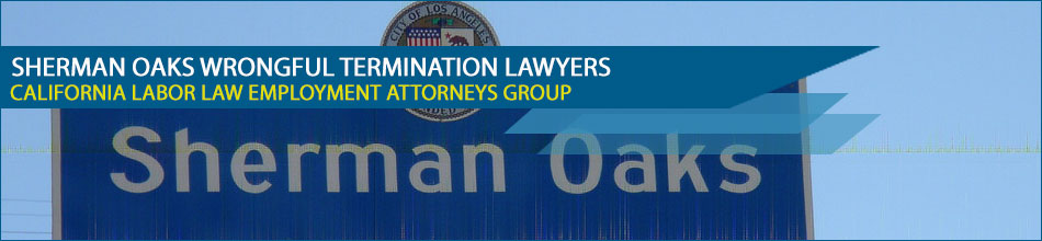 Sherman Oaks wrongful termination lawyers