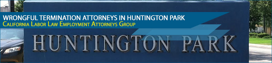 Wrongful termination attorneys in Huntington Park