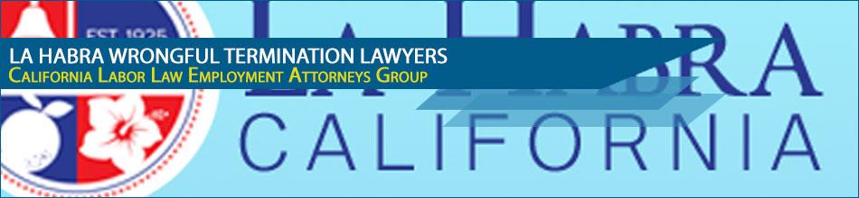 La Habra Wrongful Termination Lawyers