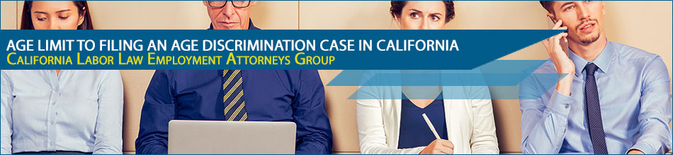 Age Limit to Filing an Age Discrimination Case in California