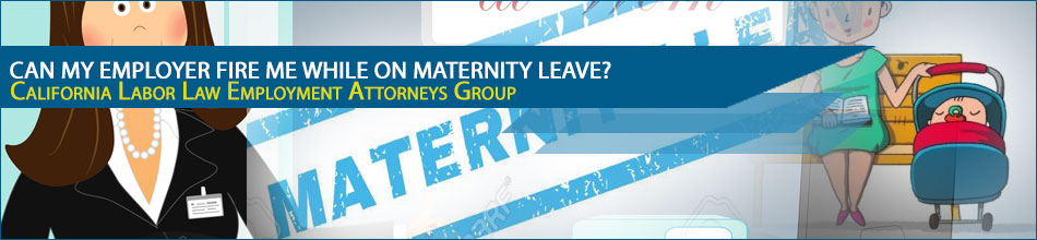 Can my employer fire me while on maternity leave?