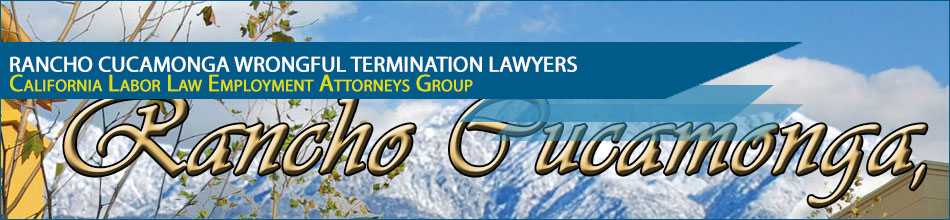 Rancho Cucamonga Wrongful Termination Lawyers
