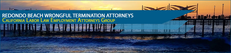 Redondo Beach wrongful termination attorneys