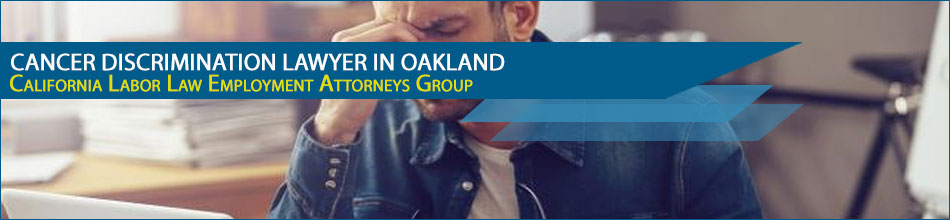Cancer Discrimination Lawyer in Oakland