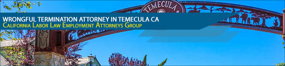 Temecula Wrongful Termination Attorneys