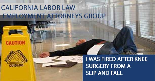 What are my rights after I was fired after knee surgery from a slip and fall?