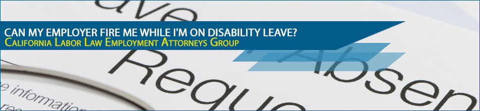 Can my employer fire me while I'm on disability leave?