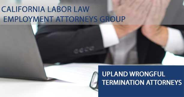 Upland Wrongful Termination Attorneys