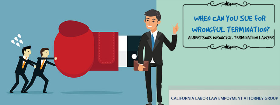 Vons and Pavilions and Albertsons Wrongful Termination Attorney in California