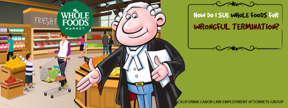 Whole Foods Market Wrongful Termination Attorney in California