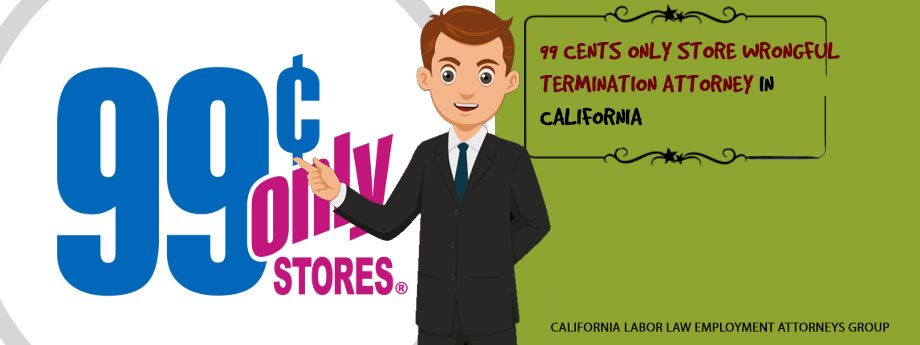 99 Cents Only Store Wrongful Termination Attorney in California