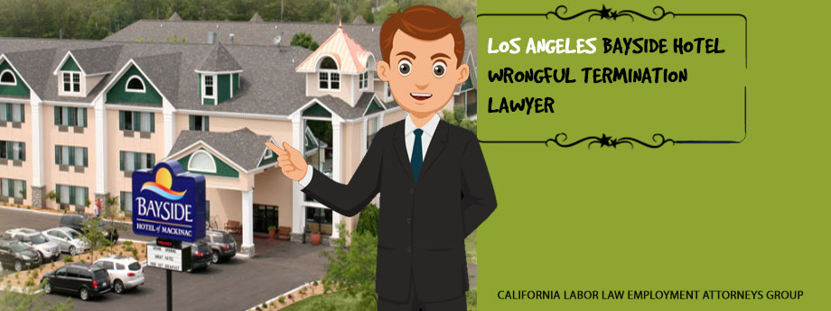 Los Angeles Bayside Hotel Wrongful Termination Lawyer