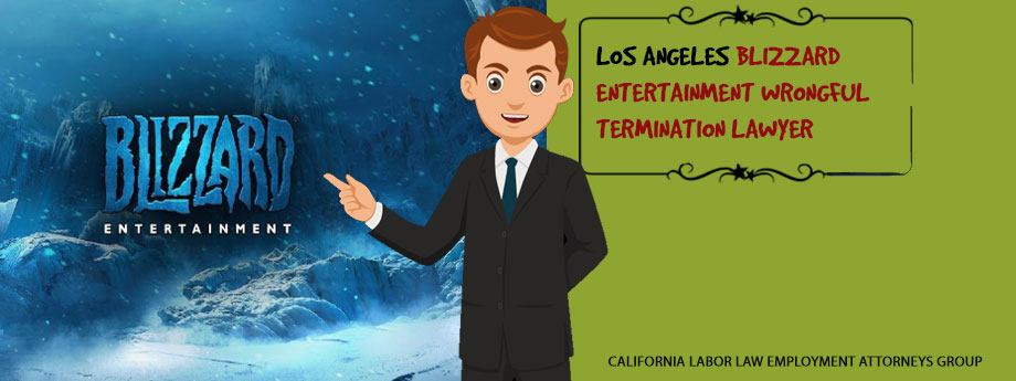 Los Angeles Blizzard Entertainment Wrongful Termination Lawyer