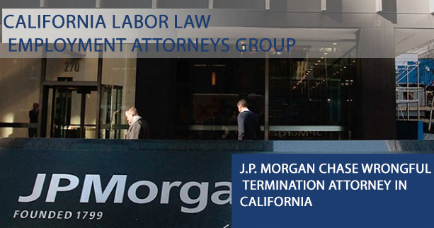 J.P. Morgan Chase Wrongful Termination Attorney in California