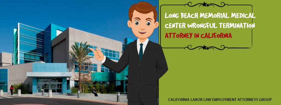 Long Beach Memorial Medical Center Wrongful Termination Attorney in California
