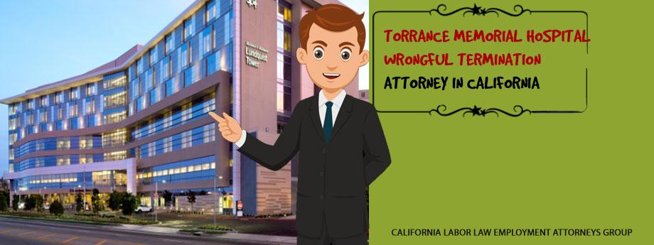 Torrance Memorial Hospital Wrongful Termination Attorney in California