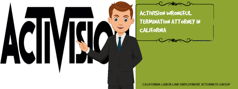 Activision Wrongful Termination Attorney in California