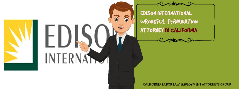 Edison International Wrongful Termination Attorney in California