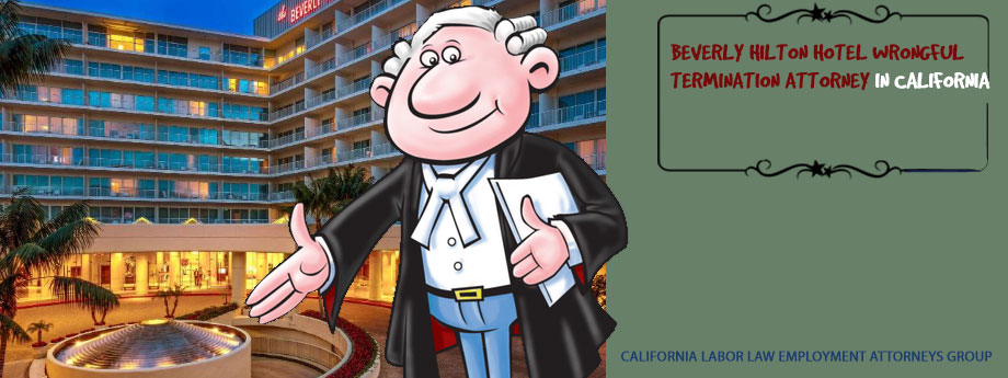 Beverly Hilton Hotel Wrongful Termination Attorney in California