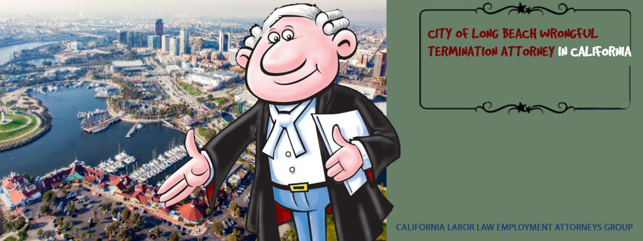 City of Long Beach Wrongful Termination Attorney in California