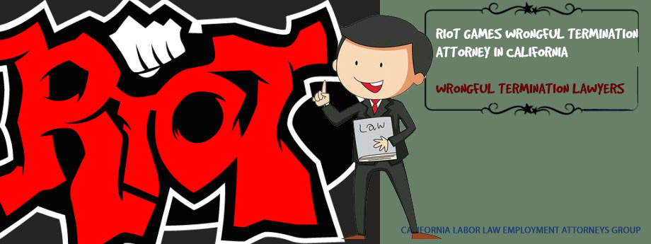 Riot Games Wrongful Termination Attorney in California