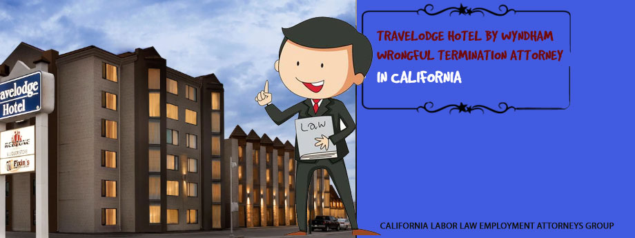 Travelodge Hotel by Wyndham Wrongful Termination Attorney in California