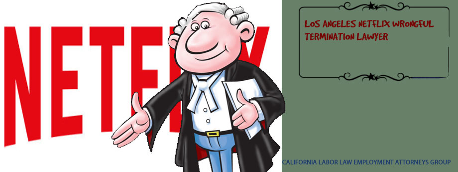 Los Angeles Netflix Wrongful Termination Lawyer