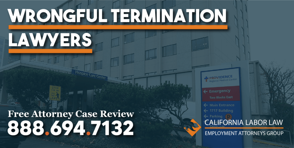 Providence Health and Services Wrongful Termination Attorney in California lawyer justice fair help