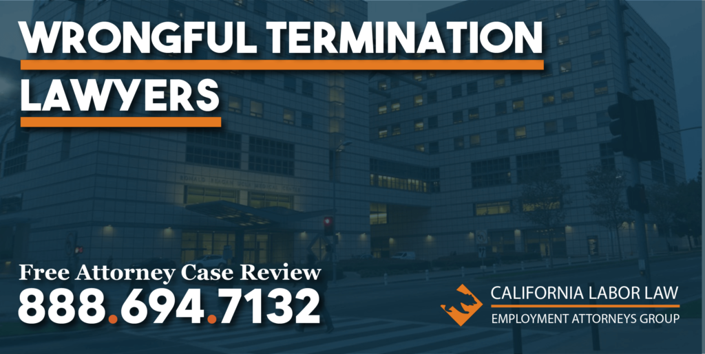 UCLA Wrongful Termination Attorney in California lawyer unfair justice sue compensation lawsuit