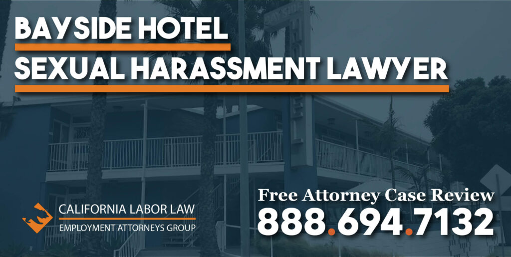 Bayside Hotel Sexual Harassment Attorney in California lawyer explicit uncomfortable remarks lawsuit physical harm