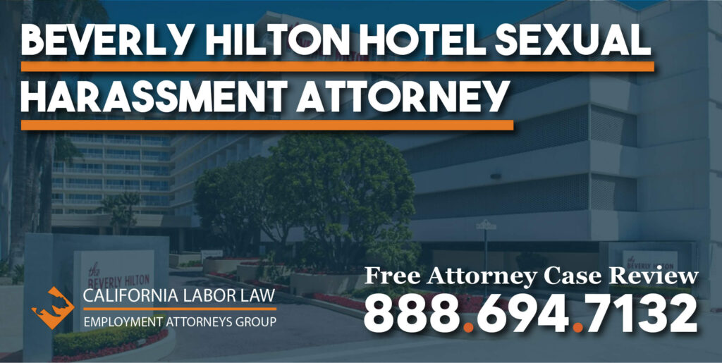 Beverly Hilton Hotel Sexual Harassment Attorney in California inappropriate incident terminated lawsuit sue