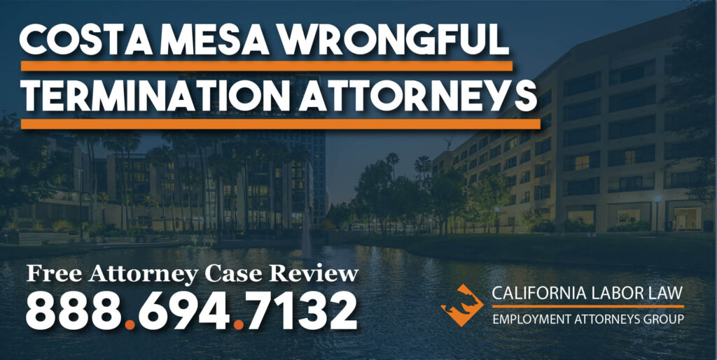 Costa Mesa Wrongful Termination Attorneys lawyers fired justice lawsuit sue