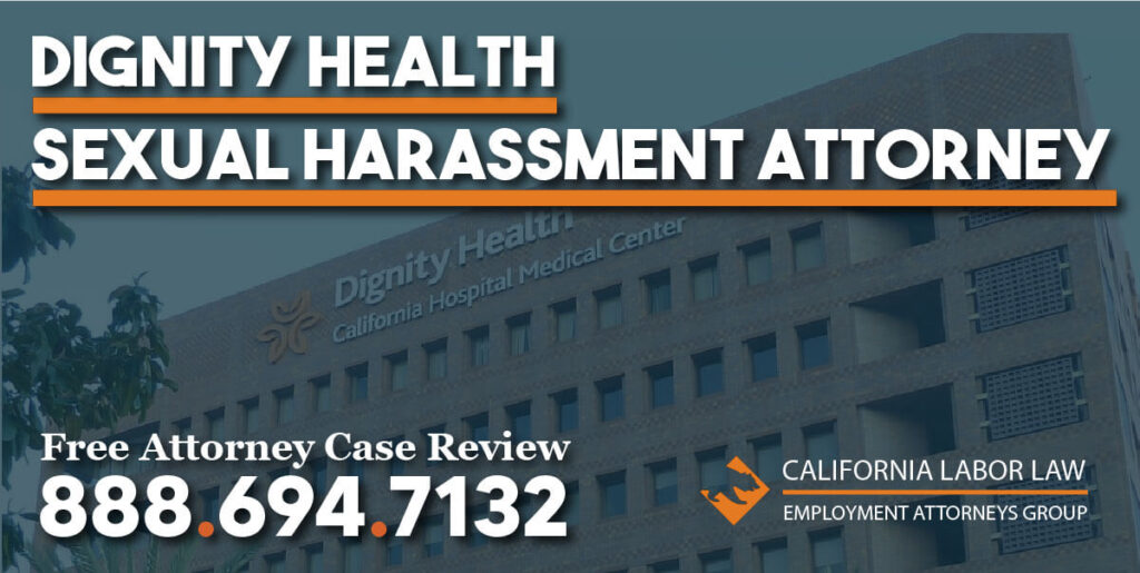 Dignity Health Sexual Harassment Attorney in California lawyer lawsuit sue compensation injustice