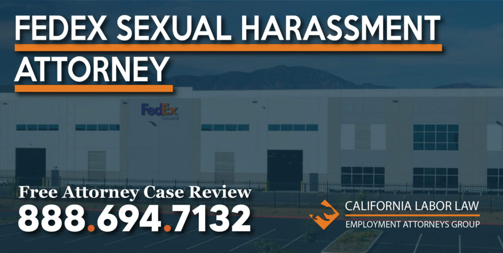 Fedex Sexual Harassment Attorney in California lawyer lawsuit compensation sue justice fondling explicit grope inappropriate
