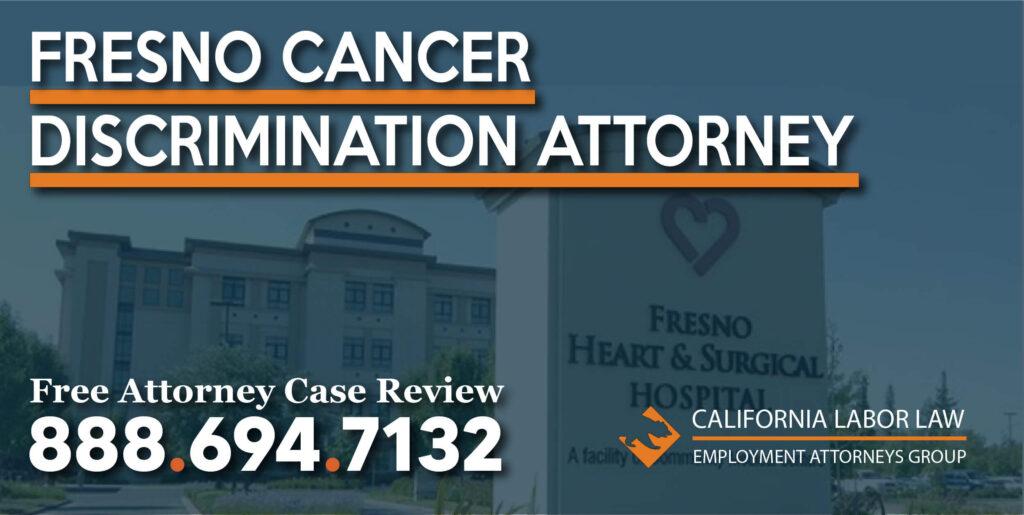 Fresno Cancer Discrimination Attorney lawyer disease lawsuit compensation sue reimbursement unemployment