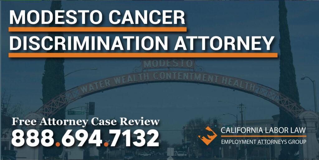 Modesto Cancer Discrimination Attorney lawyer patient workplace compensation lawsuit sue
