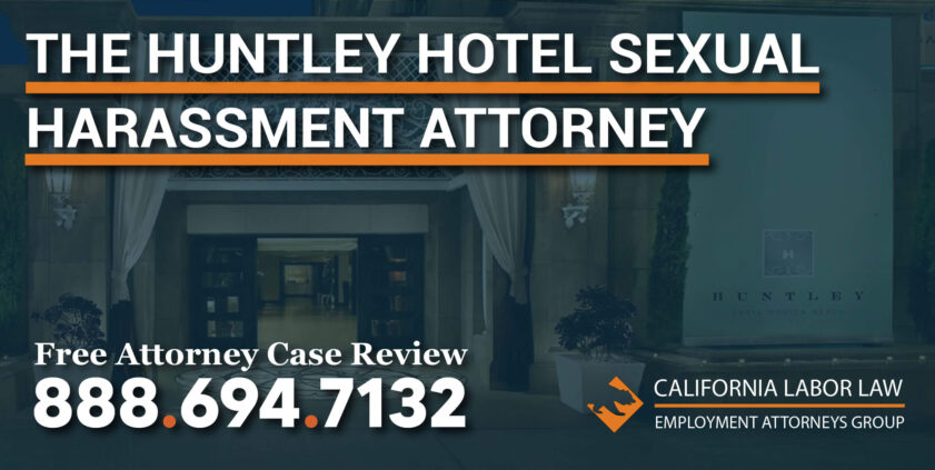 The Huntley Hotel Sexual Harassment Attorney in california asault molestation inappropriate