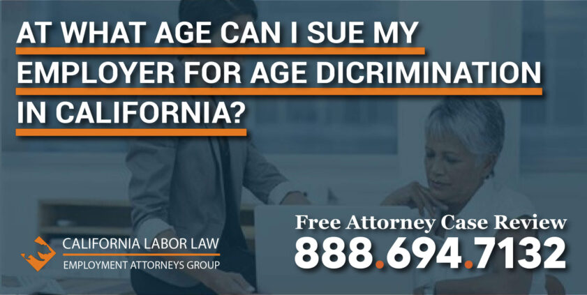 At What Age Can I Sue My Employer for Age Discrimination in California lawyer lawsuit employee employer sue compensation justice attorney