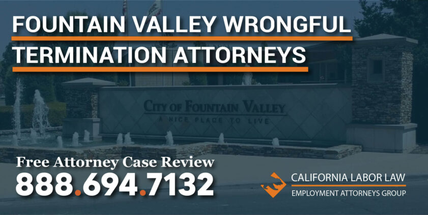 Fountain Valley Wrongful Termination Attorneys lawyer compensation unlawful employee employer racist lawsuit sue