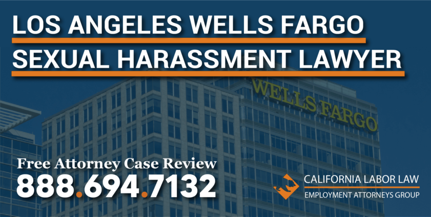 Los Angeles Wells Fargo Sexual Harassment Lawyer attorney sue compensation trauma