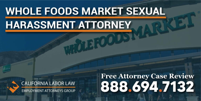 Whole Foods Market Sexual Harassment Attorney in California los angeles hostile sue compensation