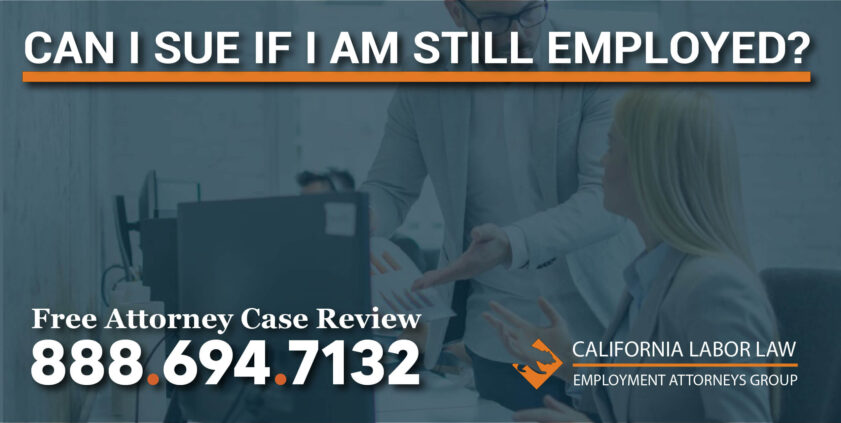 can I sue if i am still employed lawyer attorney compensation justice unfair termination