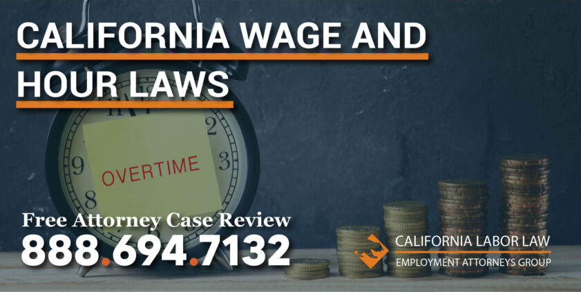 California Wage and Hour Laws unjust treatment unfair violation lawyer attorney