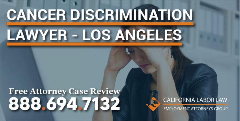 Cancer Discrimination Lawyer Los Angeles lawsuit attorney compensation