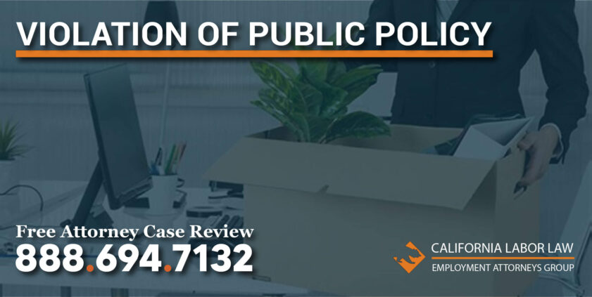 violation of public policy fired wrongful termination lawyer attorney sue